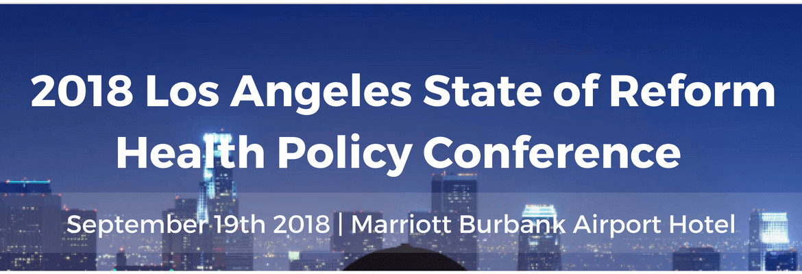 2018 Los Angeles State of Reform Health Policy Conference
