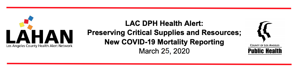 LAC DPH Health Alert: Preserving Critical Supplies and Resources; New COVID-19 Mortality Reporting
