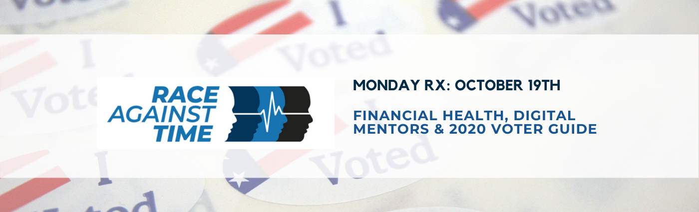 Monday Rx: Financial Health, Digital Mentors & 2020 Voter Guide