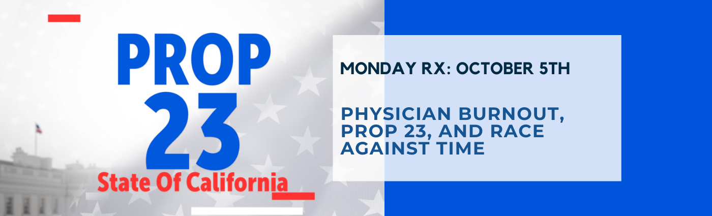 Monday Rx: Physician Burnout, Prop 23, and Race Against Time