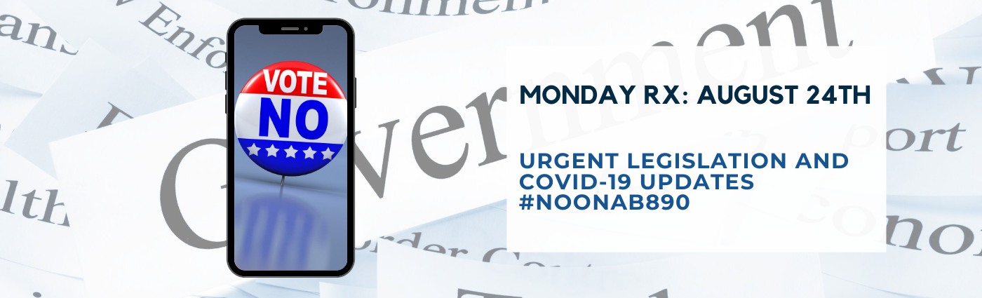 Monday Rx: Urgent Legislation and COVID-19 Updates #NoOnAB890