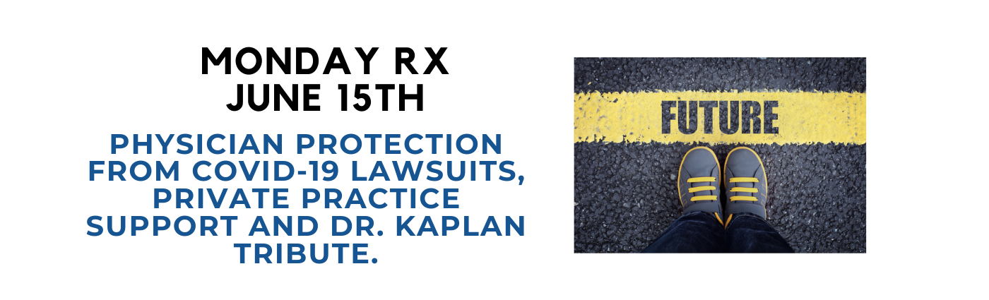 MondayRx: Physician Protection From COVID-19 Lawsuits, Private Practice Support and Dr. Kaplan Tribute.
